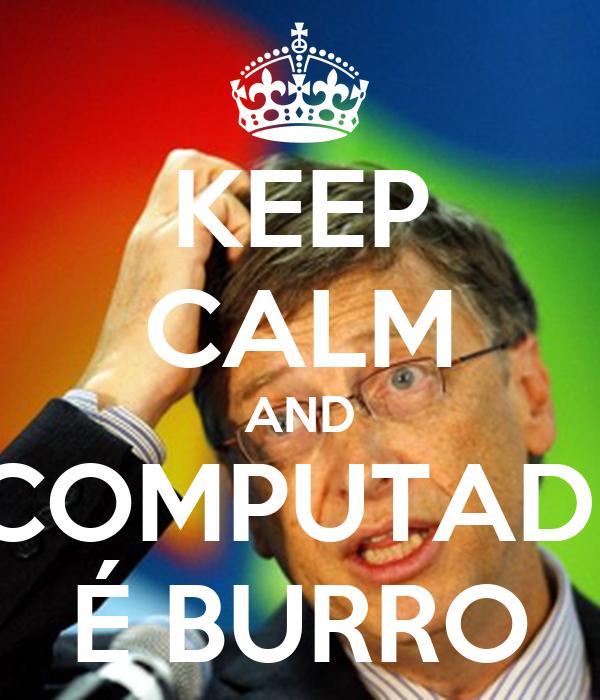 KEEP CALM AND O COMPUTADOR É BURRO