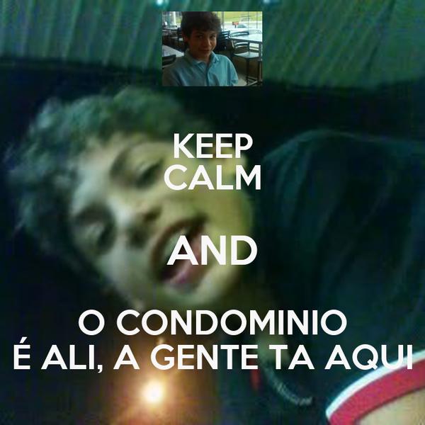 KEEP CALM AND O CONDOMINIO É ALI, A GENTE TA AQUI