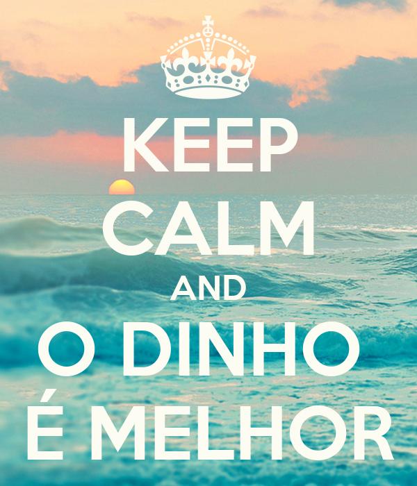 KEEP CALM AND O DINHO  É MELHOR