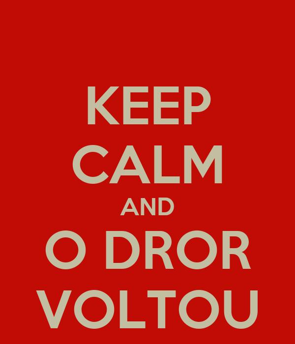 KEEP CALM AND O DROR VOLTOU