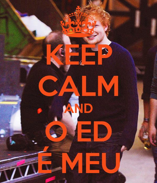 KEEP CALM AND O ED É MEU