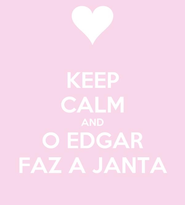 KEEP CALM AND O EDGAR FAZ A JANTA