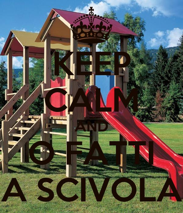 KEEP CALM AND O FATTI A SCIVOLA