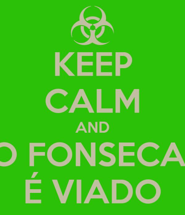 KEEP CALM AND O FONSECA  É VIADO
