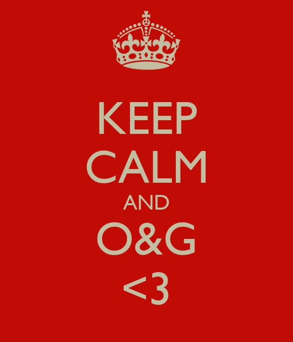 KEEP CALM AND O&G <3