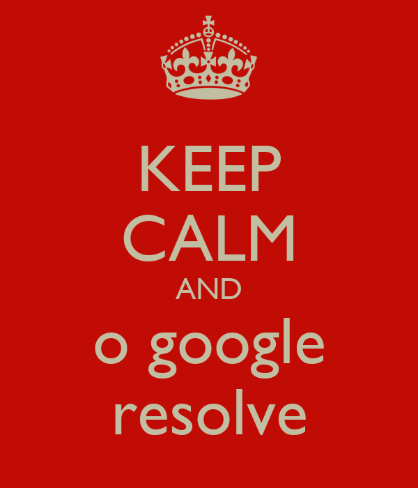 KEEP CALM AND o google resolve