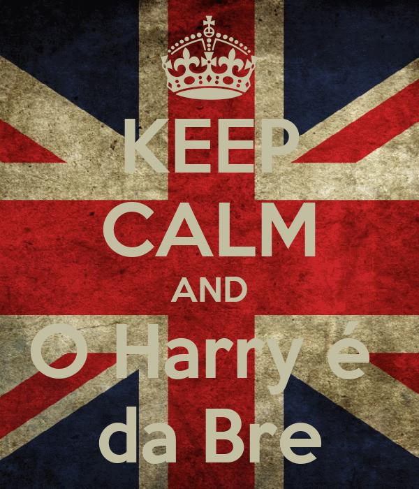 KEEP CALM AND O Harry é  da Bre