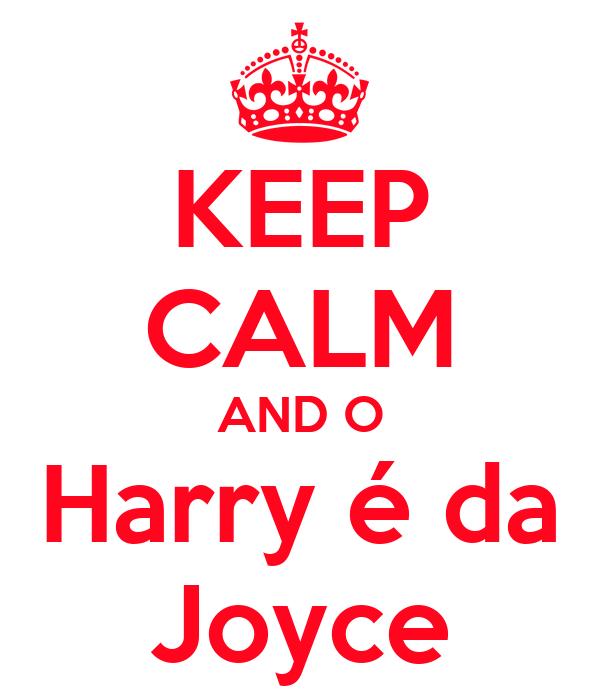 KEEP CALM AND O Harry é da Joyce