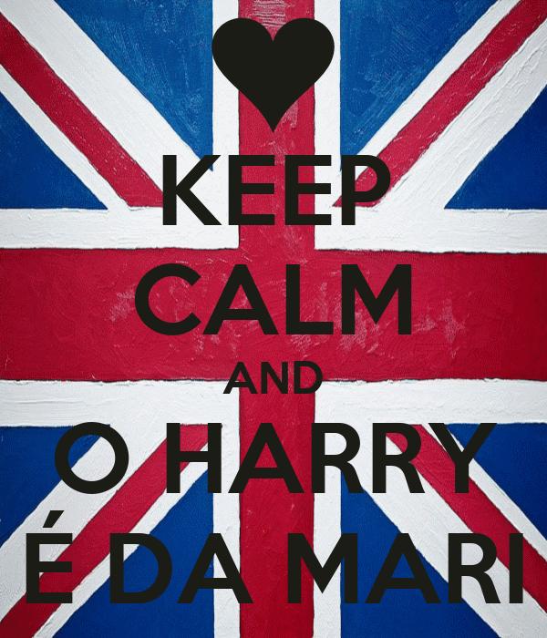 KEEP CALM AND O HARRY É DA MARI