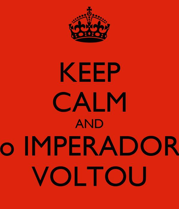 KEEP CALM AND o IMPERADOR VOLTOU