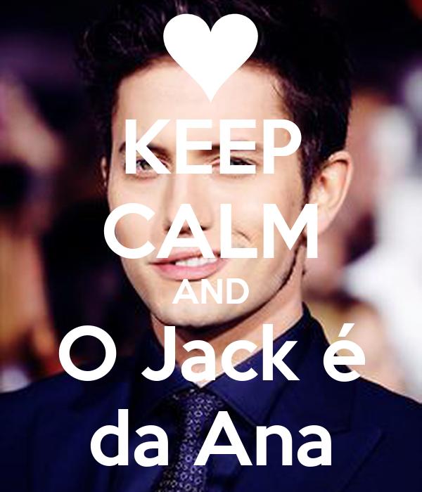 KEEP CALM AND O Jack é da Ana