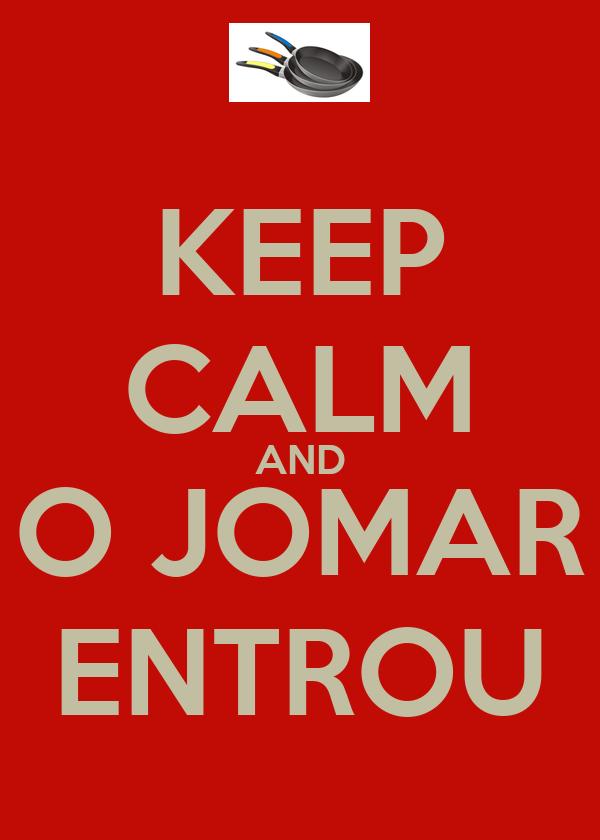 KEEP CALM AND O JOMAR ENTROU