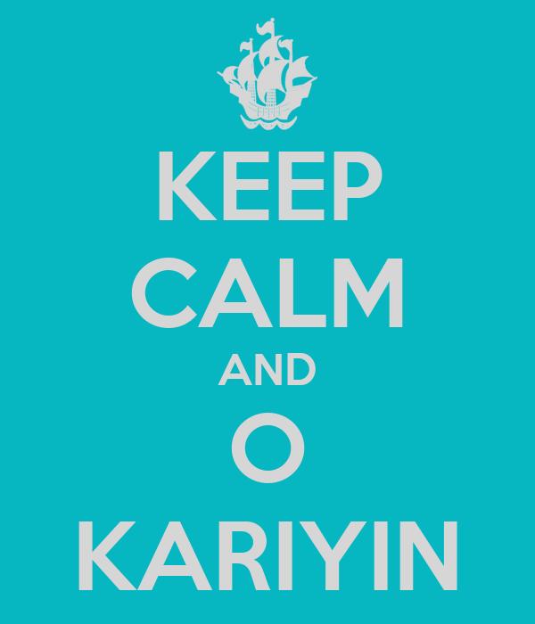 KEEP CALM AND O KARIYIN