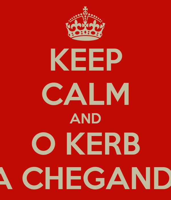 KEEP CALM AND O KERB TA CHEGANDO