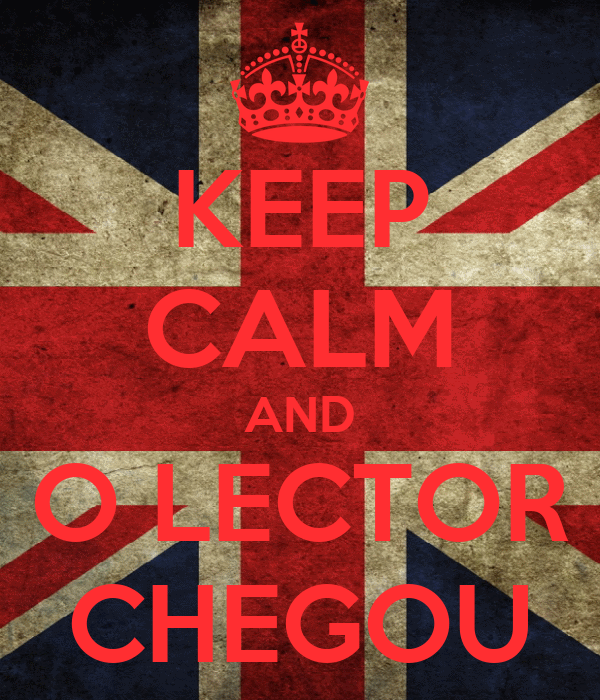 KEEP CALM AND O LECTOR CHEGOU