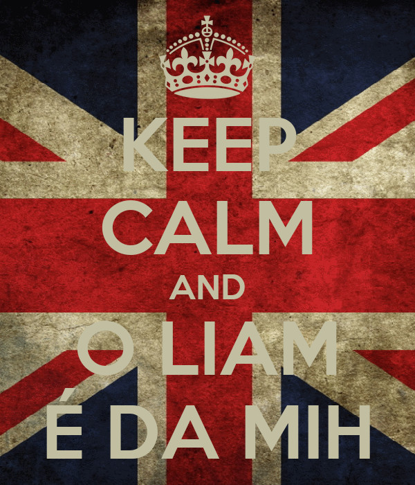 KEEP CALM AND O LIAM É DA MIH