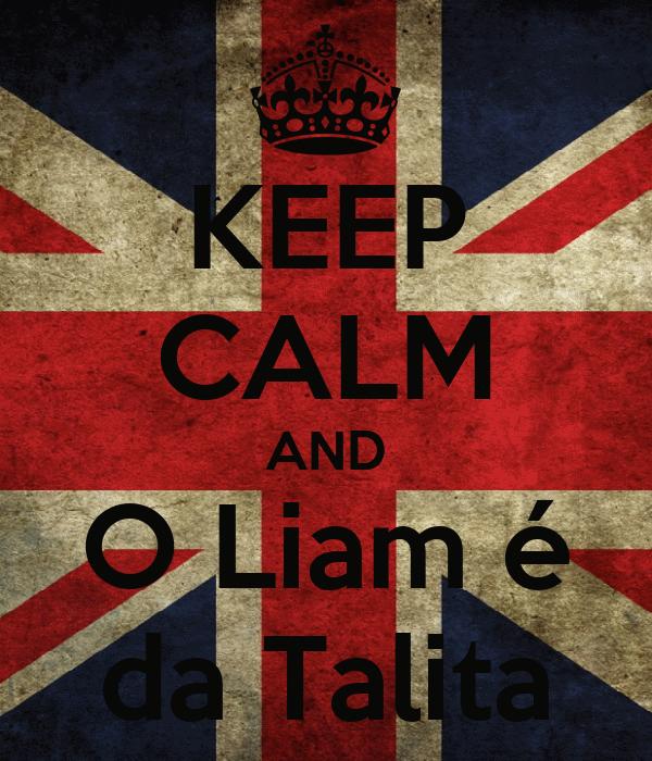 KEEP CALM AND O Liam é da Talita