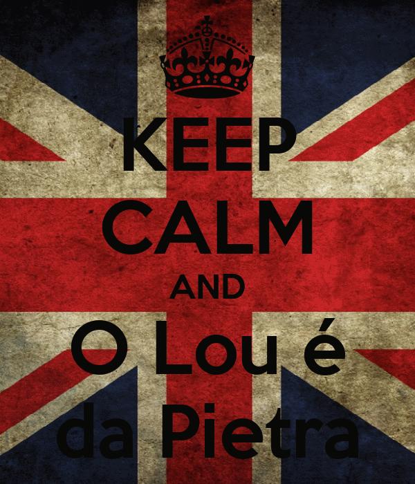 KEEP CALM AND O Lou é da Pietra