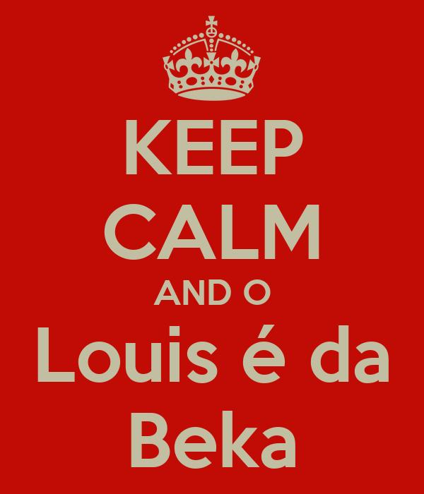 KEEP CALM AND O Louis é da Beka