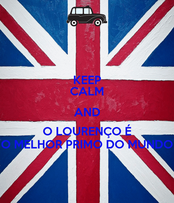 KEEP CALM AND O LOURENÇO É O MELHOR PRIMO DO MUNDO