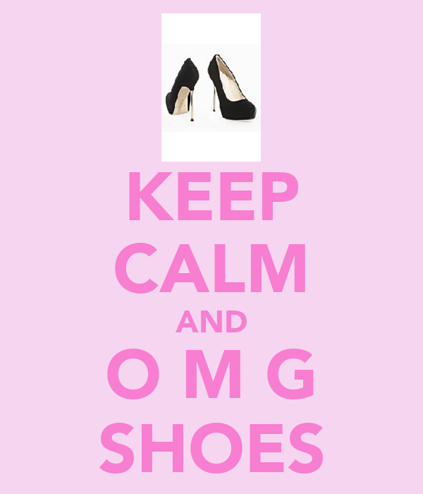 KEEP CALM AND O M G SHOES
