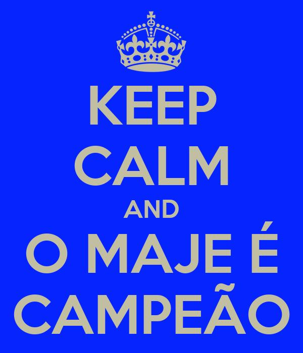 KEEP CALM AND O MAJE É CAMPEÃO