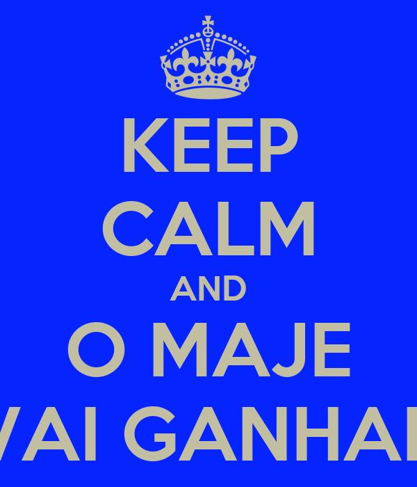 KEEP CALM AND O MAJE VAI GANHAR