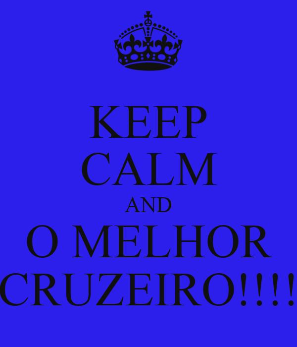 KEEP CALM AND O MELHOR CRUZEIRO!!!!