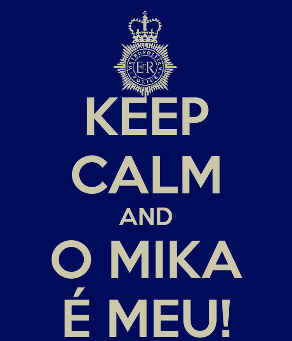 KEEP CALM AND O MIKA É MEU!