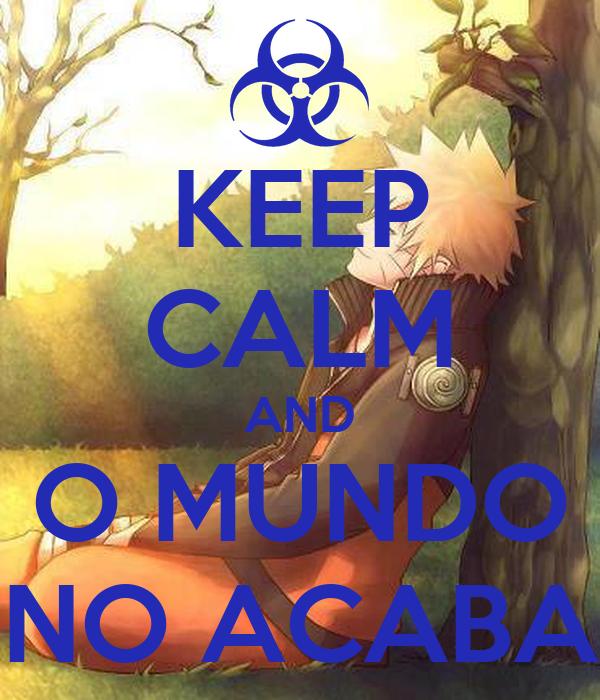 KEEP CALM AND O MUNDO NO ACABA