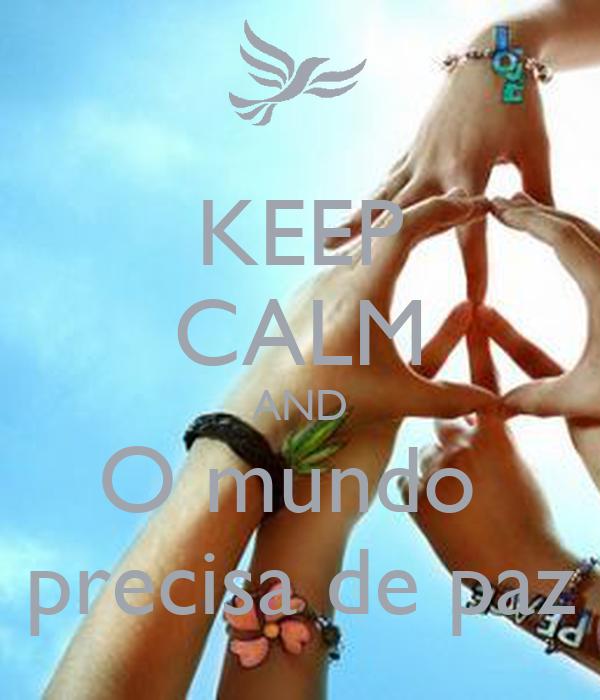 KEEP CALM AND O mundo  precisa de paz