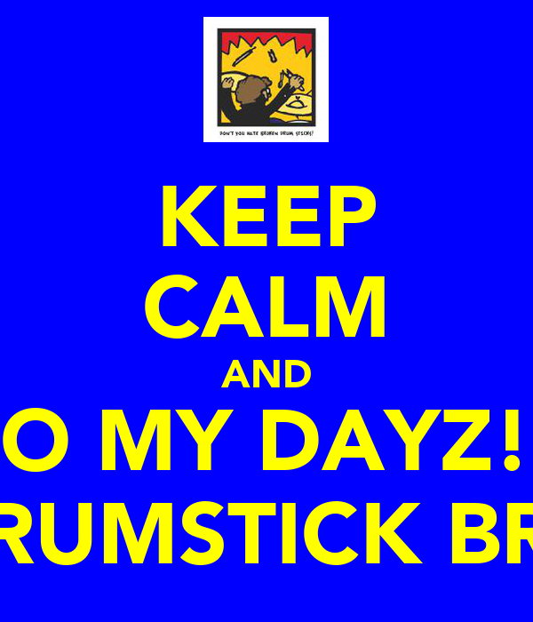 KEEP CALM AND .. O MY DAYZ!!! MY DRUMSTICK BROKE!