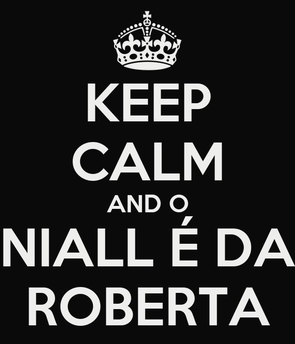 KEEP CALM AND O NIALL É DA ROBERTA