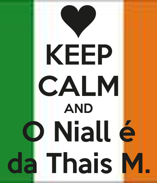 KEEP CALM AND O Niall é da Thais M.