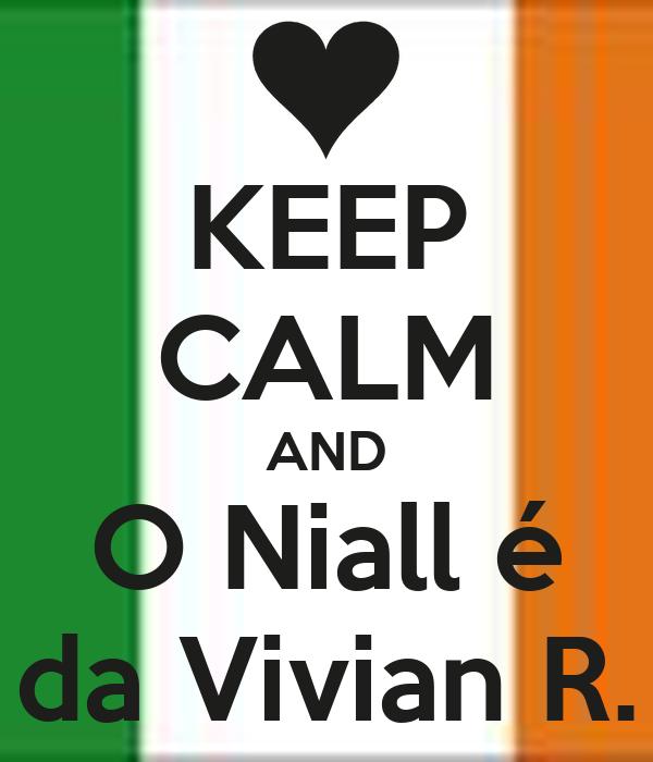 KEEP CALM AND O Niall é da Vivian R.
