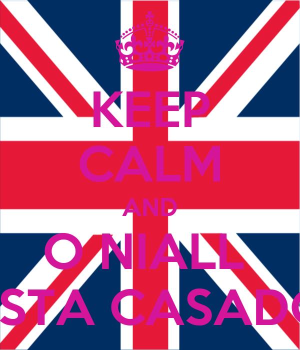 KEEP CALM AND O NIALL  ESTA CASADO