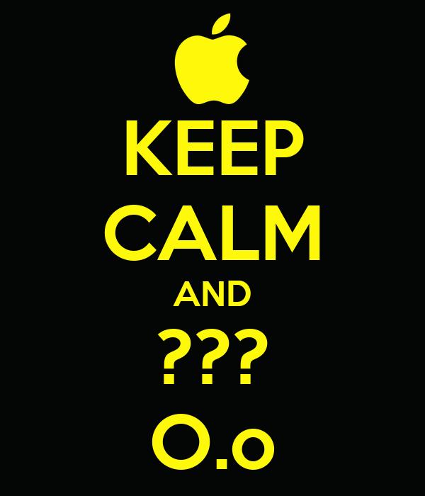 KEEP CALM AND ??? O.o