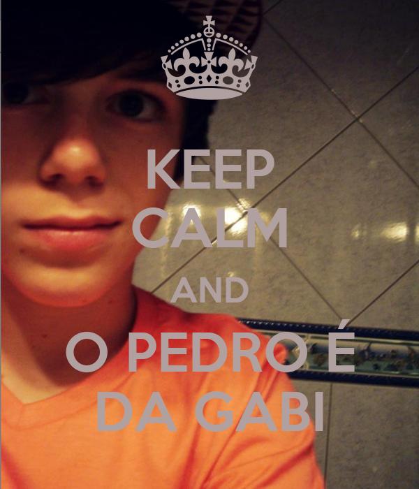 KEEP CALM AND O PEDRO É DA GABI