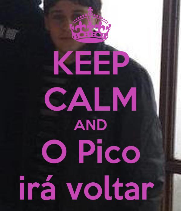 KEEP CALM AND O Pico irá voltar