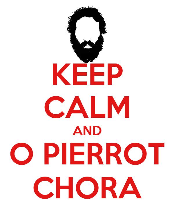 KEEP CALM AND O PIERROT CHORA