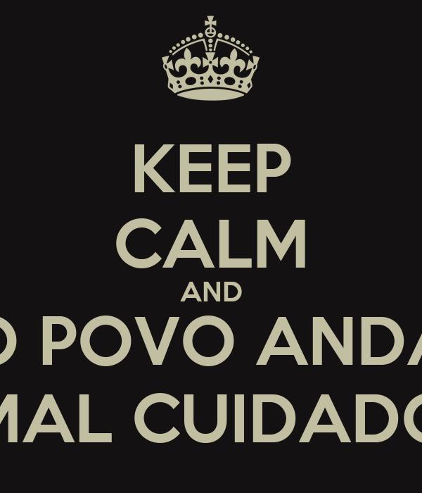 KEEP CALM AND O POVO ANDA MAL CUIDADO