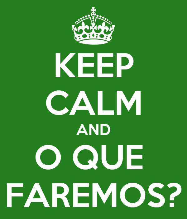 KEEP CALM AND O QUE  FAREMOS?