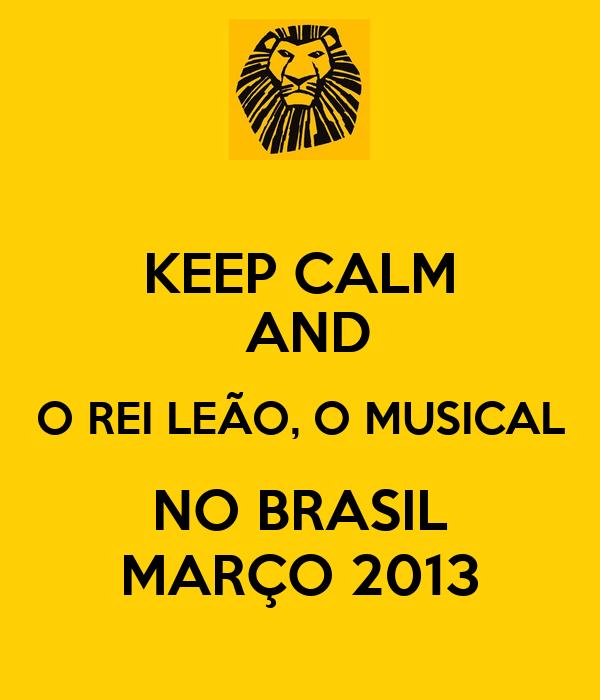 KEEP CALM  AND O REI LEÃO, O MUSICAL NO BRASIL MARÇO 2013