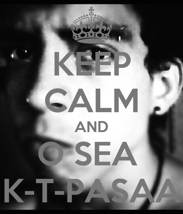 KEEP CALM AND O SEA  K-T-PASAA
