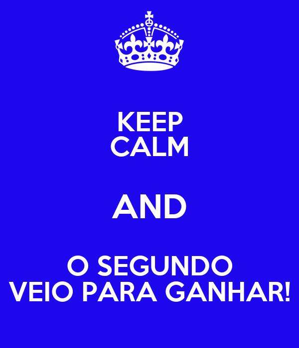 KEEP CALM AND O SEGUNDO VEIO PARA GANHAR!