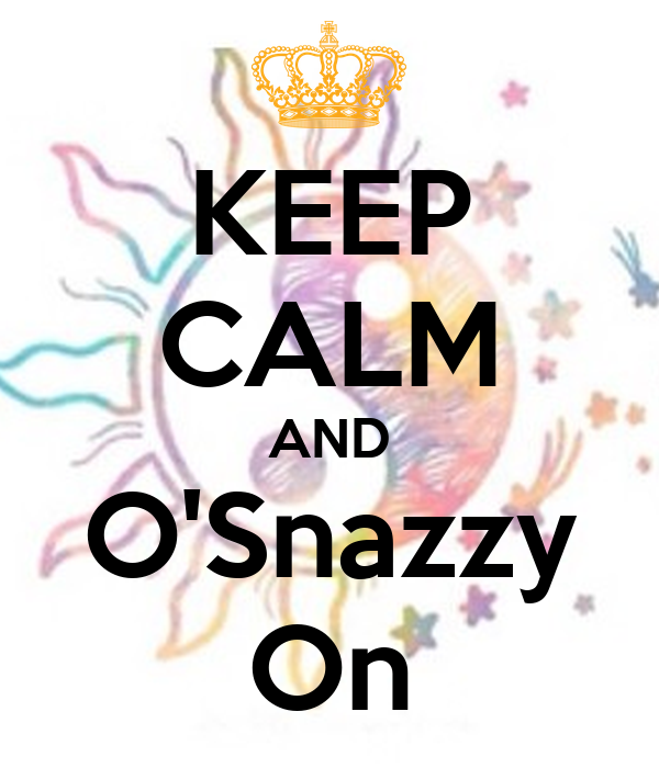 KEEP CALM AND O'Snazzy On