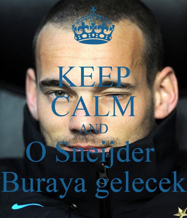 KEEP CALM AND O Sneijder  Buraya gelecek