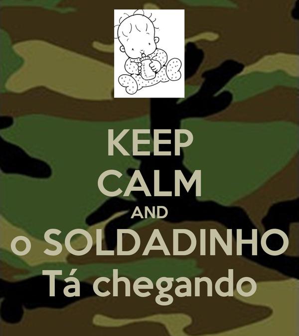 KEEP CALM AND o SOLDADINHO Tá chegando