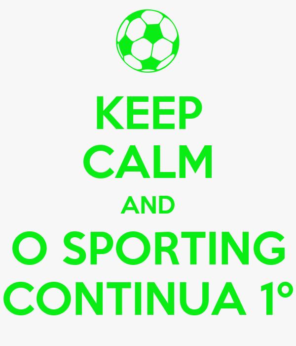 KEEP CALM AND O SPORTING CONTINUA 1º