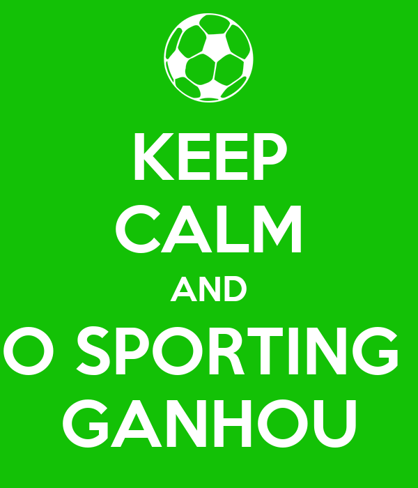 KEEP CALM AND O SPORTING  GANHOU